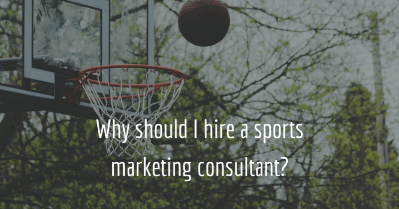 Why should I hire a sports marketing consultant?