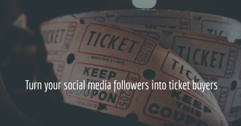Turn your social media followers in ticket buyers