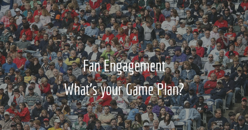 Fan Engagement – Do you have a game plan?