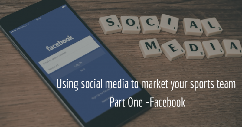 How to use social media to market your sports team – Part One Facebook